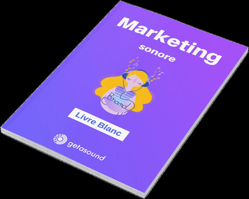 Le livre blanc du marketing sonore pour développer l'identité sonore de sa marque.